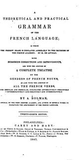 A Theoretical and Practical Grammar of the French Language: In which the Present Usage, is Displayed Agreeably to the Decisions of the French Academy