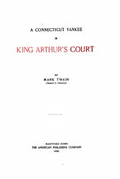 The Writings of Mark Twain [pseud.]: A Connecticut Yankee in King Arthur's court