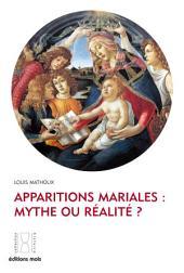 Apparitions mariales : mythe ou réalité ?: Enquête sur l'authenticité de ces phénomènes