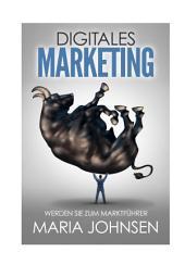Digitales Marketing: Werden Sie zum Marktführer
