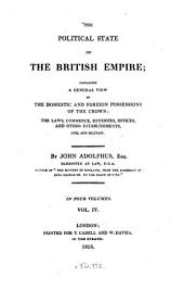 The political state of the British empire, containing a general view of the domestic and foreign possessions of the crown, the laws, commerce, revenues, offices and other establishements, civil and military: Volume 4