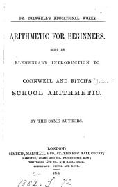Arithmetic for Beginners: Being an Elementary Introduction to Cornwell and Fitch's School Arithmetic