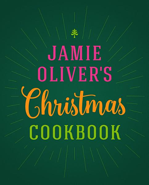 Download Jamie Oliver s Christmas Cookbook Book