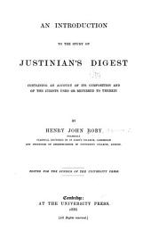 An Introduction to the Study of Justinian's Digest: Containing an Account of Its Composition and of the Jurists Used Or Referred to Therein