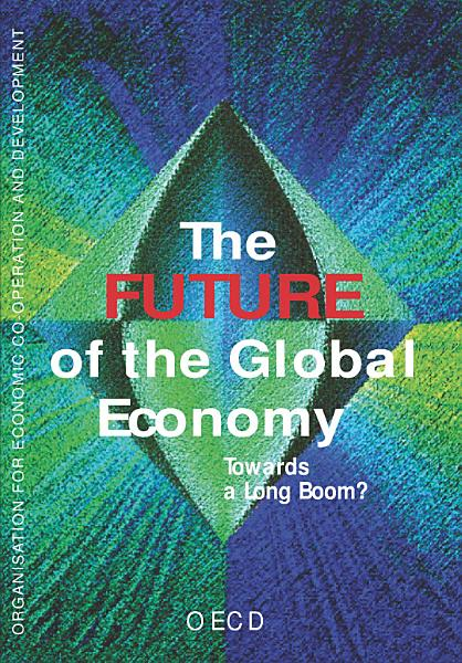 Download The Future of the Global Economy Towards a Long Boom  Book