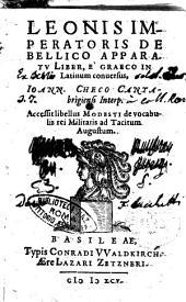 Leonis imperatoris De bellico apparatu liber, è Graeco in Latinum conuersus, Ioann. Checo Cantabrigiensis interp. Accessit libellus Modesti de vocabulis rei militaris ad Tacitus Augustum