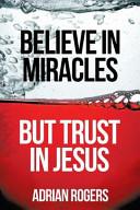 Believe in Miracles  But Trust in Jesus PDF