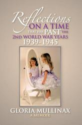 Reflections On A Time That Has Past The 2nd World War Years 1939 1945 Book PDF
