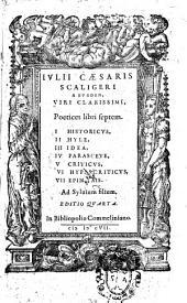 Iulij Cæsaris Scaligeri a Burden, ... Poetices libri septem. 1. Historicus, 2. Hyle, 3. Idea, 4. Parasceue, 5. Criticus, 6. Hypercriticus, 7. Epinomis. ..