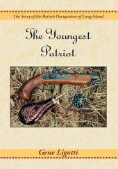 The Youngest Patriot: The Story of the British Occupation of Long Island