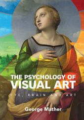 The Psychology of Visual Art: Eye, Brain and Art