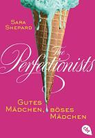 The Perfectionists   Gutes M  dchen  b  ses M  dchen PDF