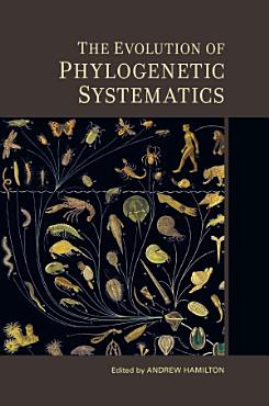 The Evolution of Phylogenetic Systematics PDF