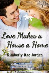 Love Makes a House a Home: A Christian Romance