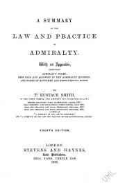 A Summary of the Law and Practice in Admiralty: With an Appendix : Containing Admiralty Forms, Fees Paid and Allowed in the Admiralty Division, and Forms of Bottomry and Respondentia Bonds