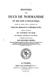 Histoire des Ducs de Normandie et des Rois d'Angleterre: ... suivie de la Relation du Tournoi, de Ham par Sarrazin, Trouvèze du XIII siècle