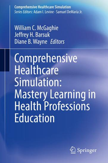 Comprehensive Healthcare Simulation  Mastery Learning in Health Professions Education PDF