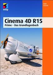Cinema 4D R15: Prime - Das Grundlagenbuch