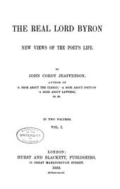 The Real Lord Byron: New Views of the Poet's Life, Volume 1