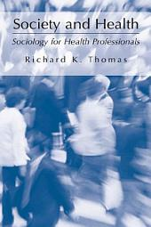 Society and Health: Sociology for Health Professionals