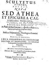 Scultetus atheus, hoc est, Nova, sed athea ... principia