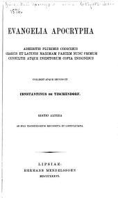 Evangelia apocrypha: adhibitis plurimis codicibus graecis et latinis maximam partem nunc primum consultis atque ineditorum copia insignibus