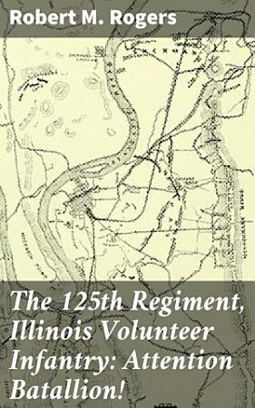 The 125th Regiment  Illinois Volunteer Infantry  Attention Batallion  PDF