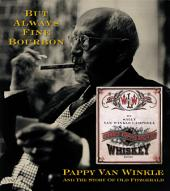But Always Fine Bourbon: Pappy Van Winkle and the Story of Old Fitzgerald