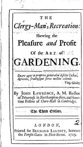 The Clergy-man's Recreation: Shewing the Pleasure and Profit of the Art of Gardening. By John Lawrence, A.M. ...