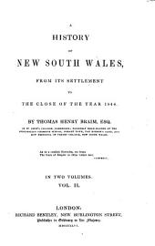 A History of New South, Wales: From Its Settlement to the Close of the Year 1844, Volume 2