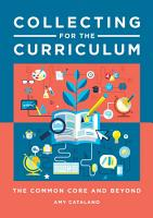 Collecting for the Curriculum  The Common Core and Beyond PDF