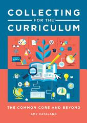 Collecting for the Curriculum: The Common Core and Beyond: The Common Core and Beyond