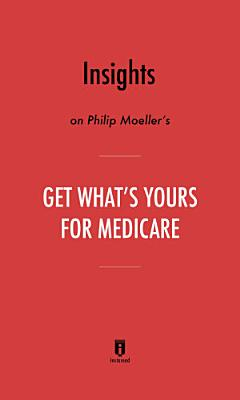 Insights on Philip Moeller's Get What's Yours for Medicare by Instaread