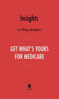 Insights on Philip Moeller s Get What   s Yours for Medicare by Instaread Book
