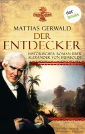 Der Entdecker: Historischer Roman über Alexander von Humboldt
