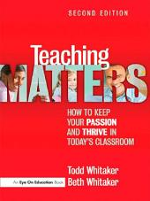 Teaching Matters: How to Keep Your Passion and Thrive in Today's Classroom, Edition 2
