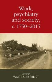 Work, psychiatry and society, c. 17502015
