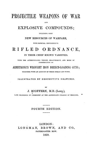 Projectile Weapons of War and Explosive Compounds, Including Some New Resources of Warfare, with Especial Reference to Rifled Ordnance, in Their Chief Known Varieties