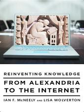 Reinventing Knowledge: From Alexandria to the Internet