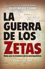 La guerra de los zetas: Viaje por la frontera de la necropolítica