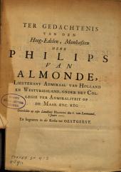 Ter gedachtenis van den Hoog-Edelen, Manhaften Here Philips van Almonde, Lieutenant Admiraal van Holland en Westvriesland, onder het Collegie ter Admiraliteit op de Maas etc. etc. etc: Overleden op zijn Landhuis Haaswyk den 8. van Loumaand, 's Jaars 1711, En begraven in de Kerke tot Oestgeest