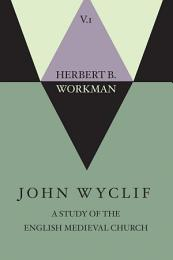 John Wyclif; A Study of the English Medieval Church, Volume 1