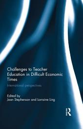 Challenges to Teacher Education in Difficult Economic Times: International perspectives