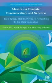 Advances in Computer Communications and Networks: From Green, Mobile, Pervasive Networking to Big Data Computing