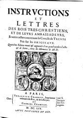 Instructions Et Lettres Des Rois Tres-Chrestiens, Et De Leurs Ambassadeurs, Et autres actes concernant le Concile de Trente: Pris sur le Originaux