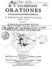 M. T. Ciceronis Orationes interpretatione et notis illustravit P. Carolus de Merouville,... ad usum serenissimi Delphini