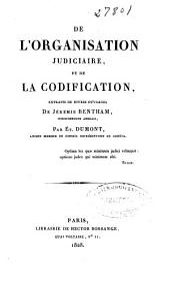 De l'organisation judiciaire, et de la codification: extraits de divers ouvrages de Jérémie Bentham