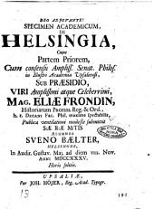 Specimen academicum, de Helsingia, cujus partem priorem, ... sub præsidio, viri ... mag. Eliæ Frondin, ... publicæ ventilationi modeste submittit ... alumnus Sveno Bælter, Helsingus, in audit. Gustav. Maj. ad diem 8. Nov. anni 1735. ...