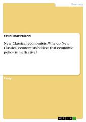 New Classical economists. Why do New Classical economists believe that economic policy is ineffective?