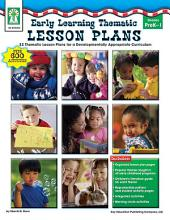 Early Learning Thematic Lesson Plans, Grades PK - 1: 32 Thematic Lesson Plans for A Developmentally Appropriate Curriculum